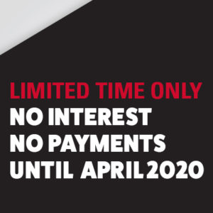 """Limited Time Only"" No Interest, No Payments until April 2020"